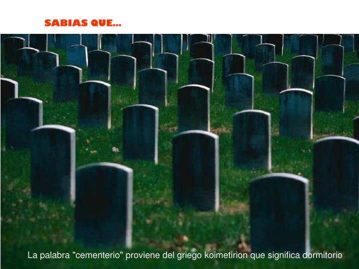 "La palabra ""cementerio"" proviene del griego koimetirion que significa dormitorio"