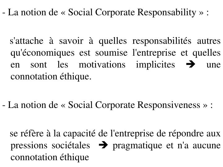 - La notion de « Social Corporate Responsability » :
