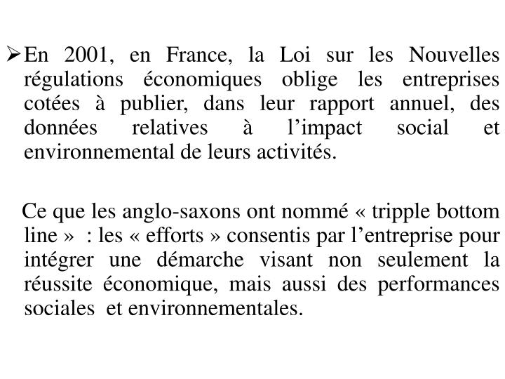 En 2001, en France, la Loi sur les Nouvelles régulations économiques oblige les entreprises cotées à publier, dans leur rapport annuel, des données relatives à l'impact social et environnemental de leurs activités.