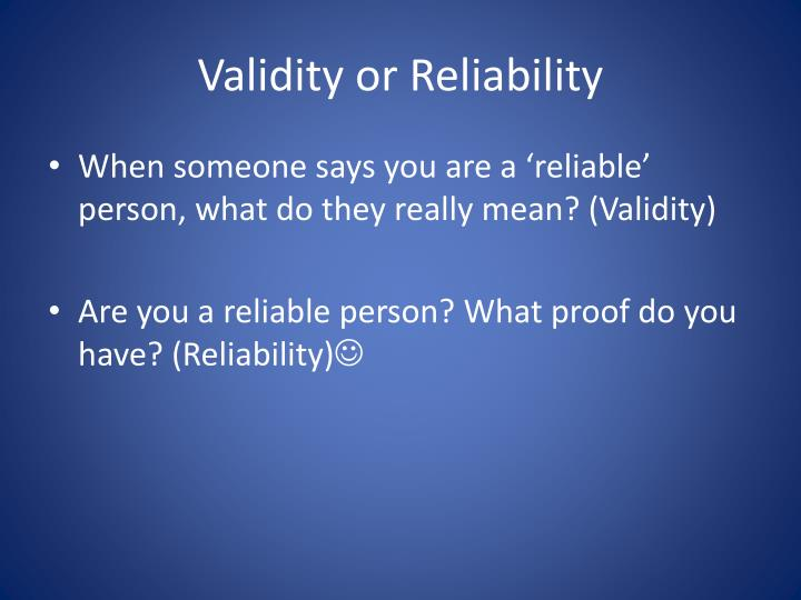 Validity or reliability