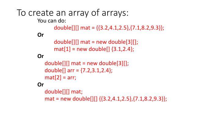 To create an array of arrays: