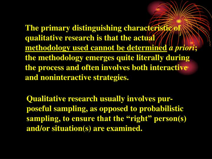 The primary distinguishing characteristic of qualitative research is that the actual