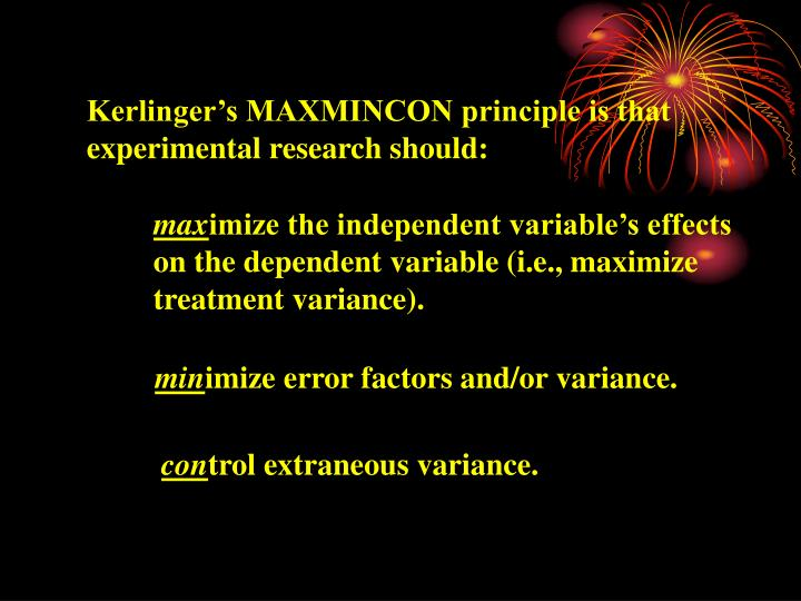 Kerlinger's MAXMINCON principle is that experimental research should: