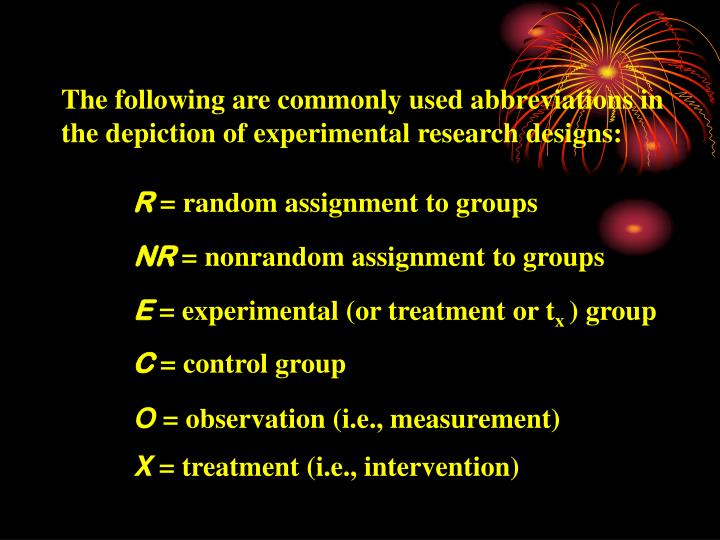 The following are commonly used abbreviations in the depiction of experimental research designs: