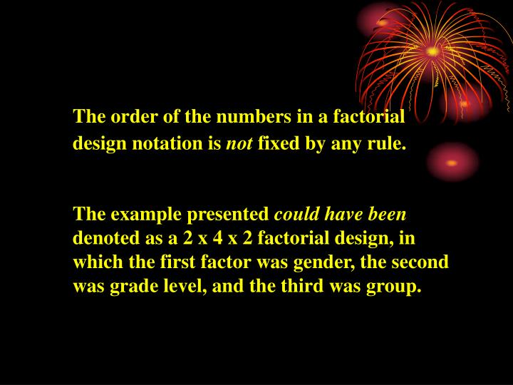 The order of the numbers in a factorial design notation is