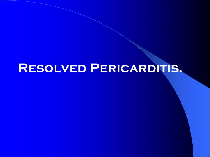 Resolved Pericarditis.