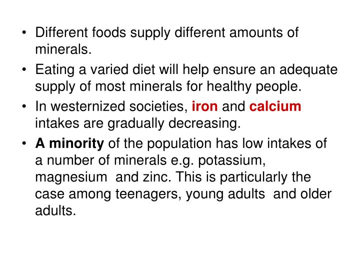 Different foods supply different amounts of minerals.