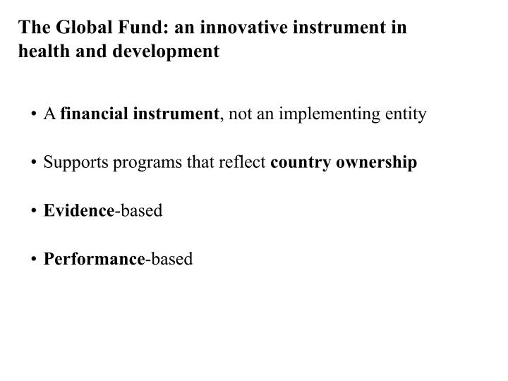 The Global Fund: an innovative instrument in health and development