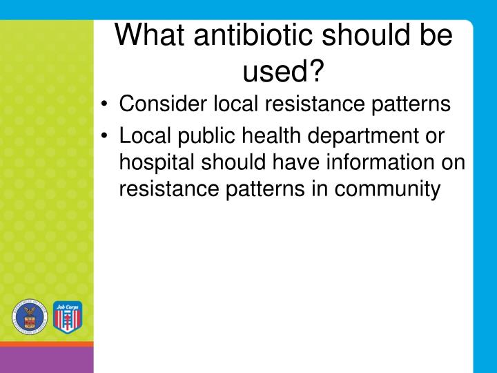 What antibiotic should be used?