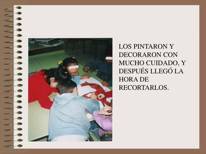 LOS PINTARON Y DECORARON CON MUCHO CUIDADO, Y DESPUÉS LLEGÓ LA HORA DE RECORTARLOS.