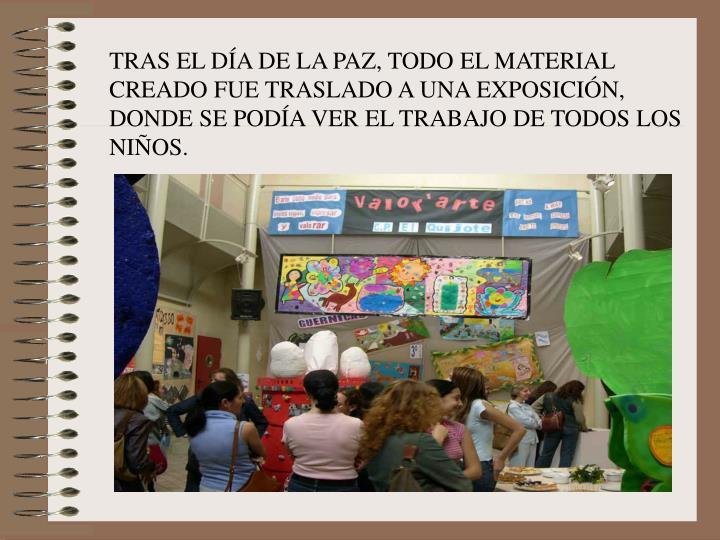 TRAS EL DÍA DE LA PAZ, TODO EL MATERIAL CREADO FUE TRASLADO A UNA EXPOSICIÓN, DONDE SE PODÍA VER EL TRABAJO DE TODOS LOS NIÑOS.