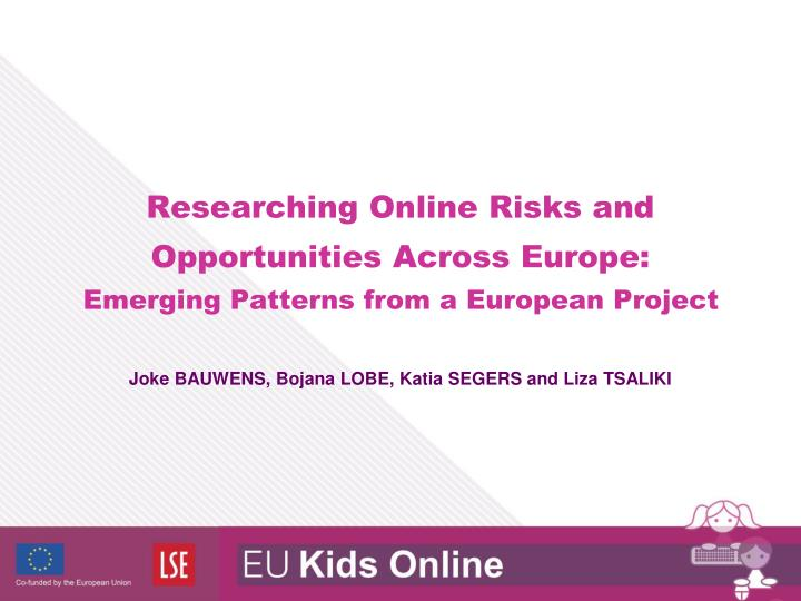 Researching online risks and opportunities across europe emerging patterns from a european project
