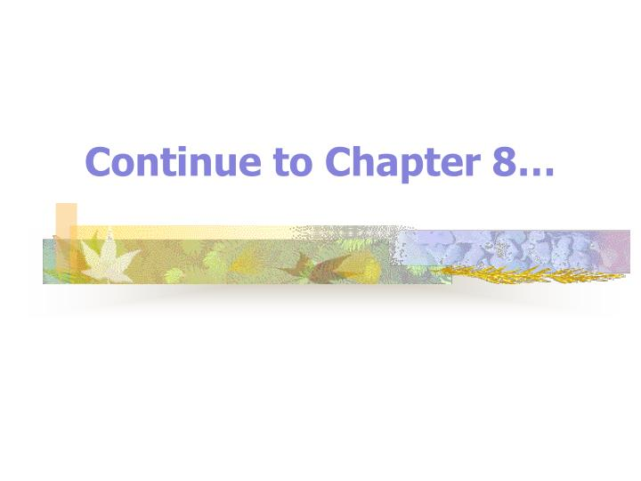 Continue to Chapter 8…