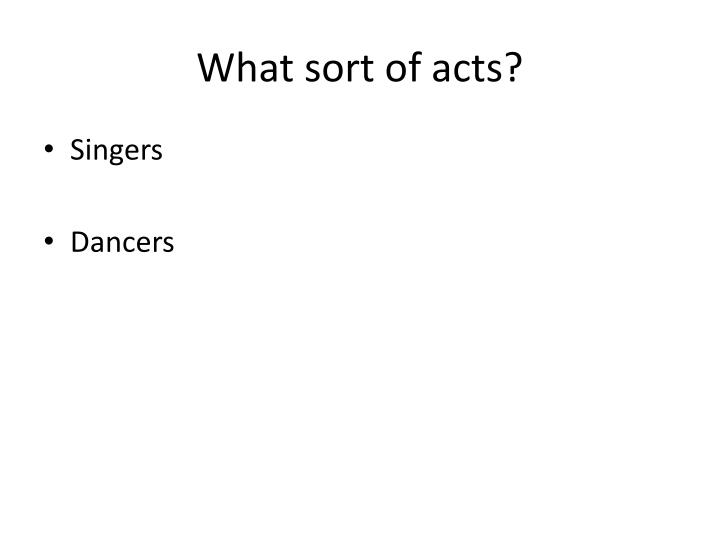 What sort of acts?