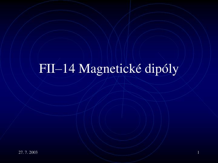 F ii 14 magnetick dip ly