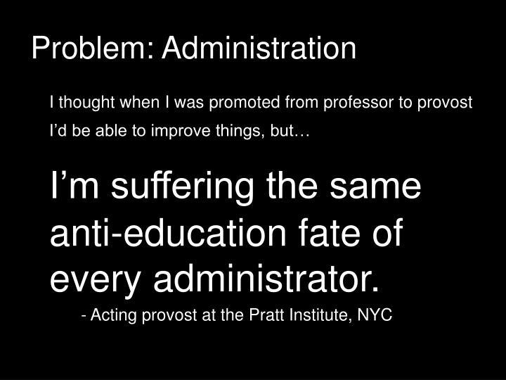 Problem: Administration