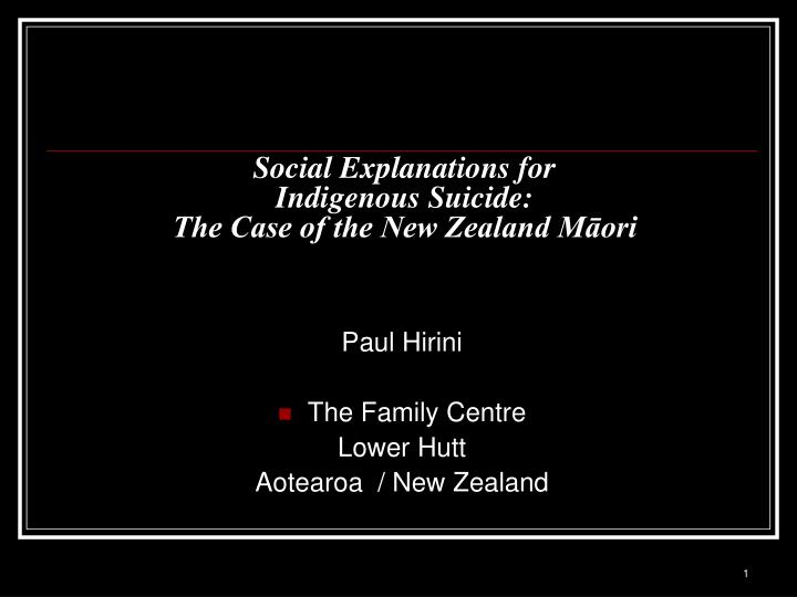 Social explanations for indigenous suicide the case of the new zealand m ori