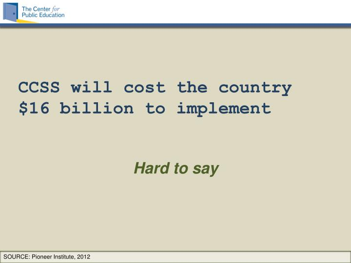 CCSS will cost the country $16 billion to implement