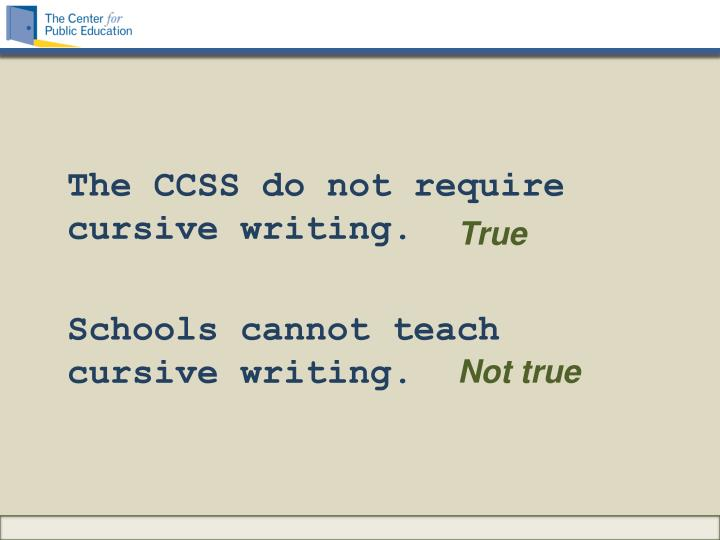 The CCSS do not require cursive writing.