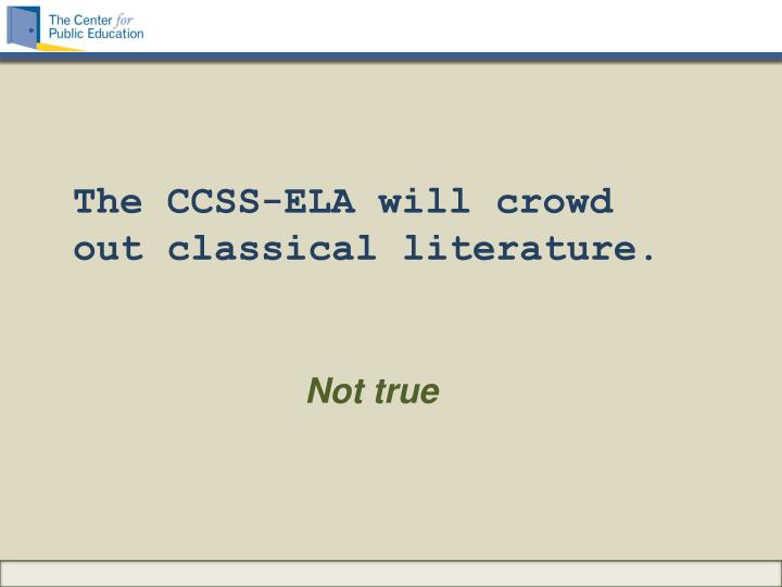 The CCSS-ELA will crowd out classical literature.