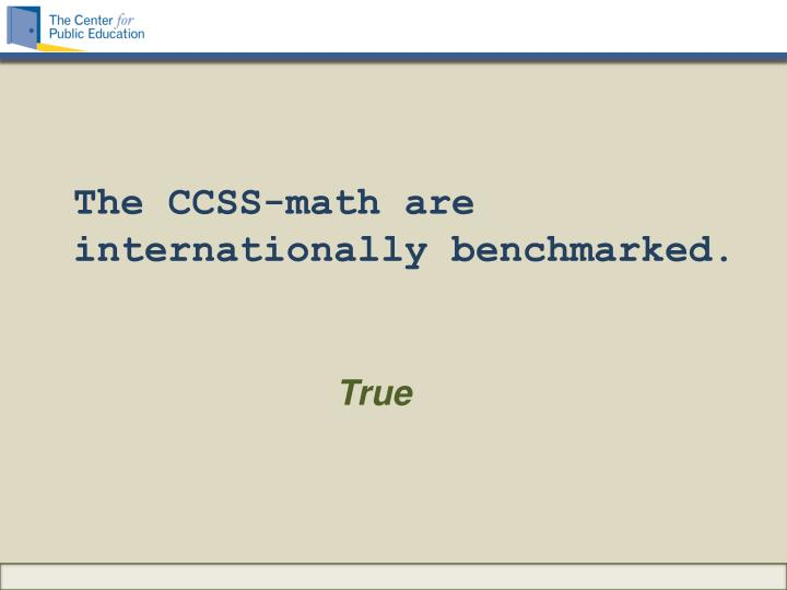 The CCSS-math are internationally benchmarked.
