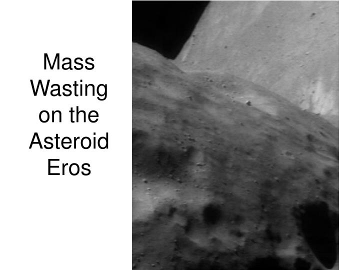 Mass Wasting on the Asteroid Eros