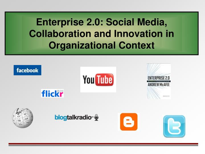 Enterprise 2.0: Social Media, Collaboration and Innovation in Organizational Context