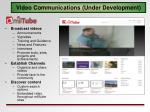 video communications under development