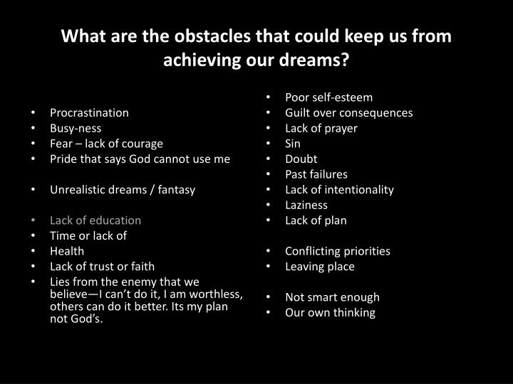 What are the obstacles that could keep us from achieving our dreams?