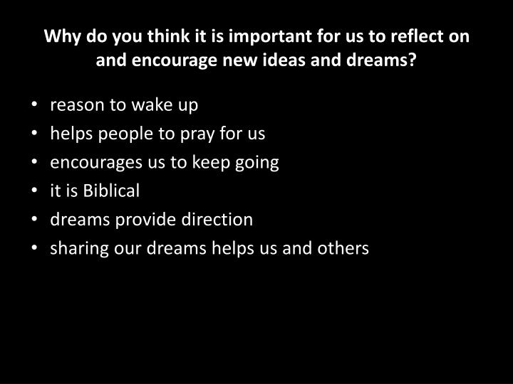 Why do you think it is important for us to reflect on and encourage new ideas and dreams?