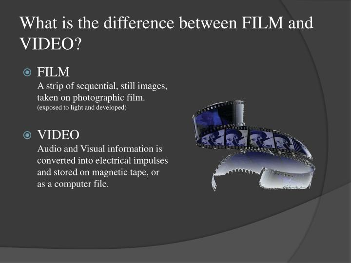 What is the difference between film and video