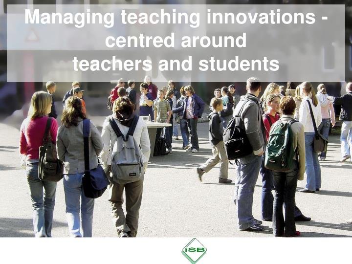 managing teaching innovations centred around teachers and students