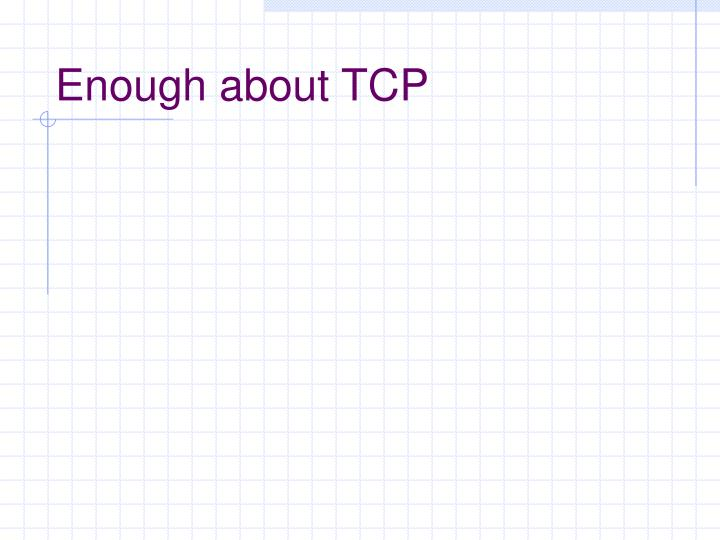 Enough about TCP