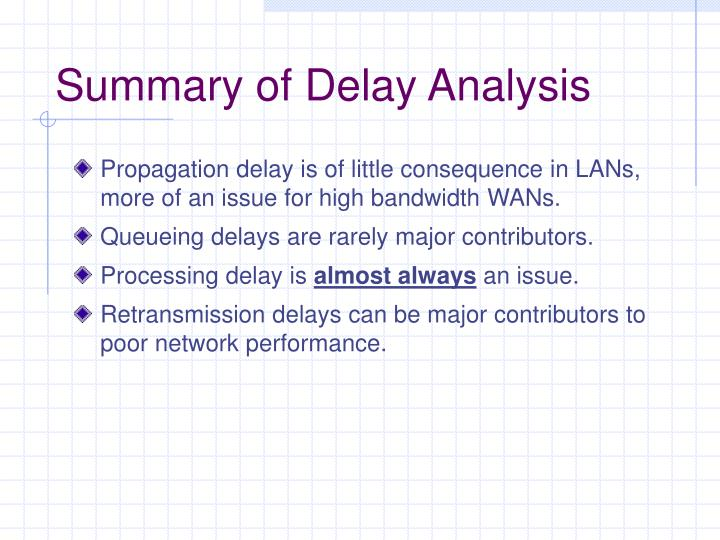 Propagation delay is of little consequence in LANs, more of an issue for high bandwidth WANs.