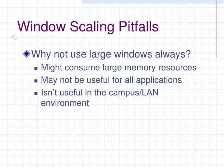 Window Scaling Pitfalls