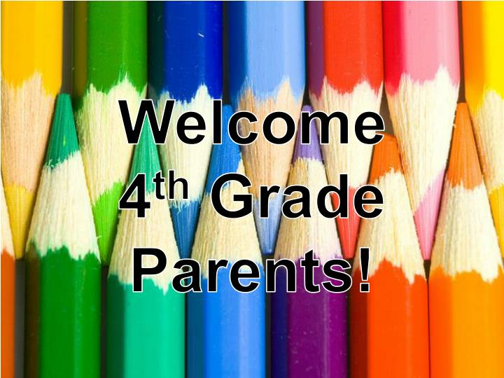 Welcome 4 th grade parents