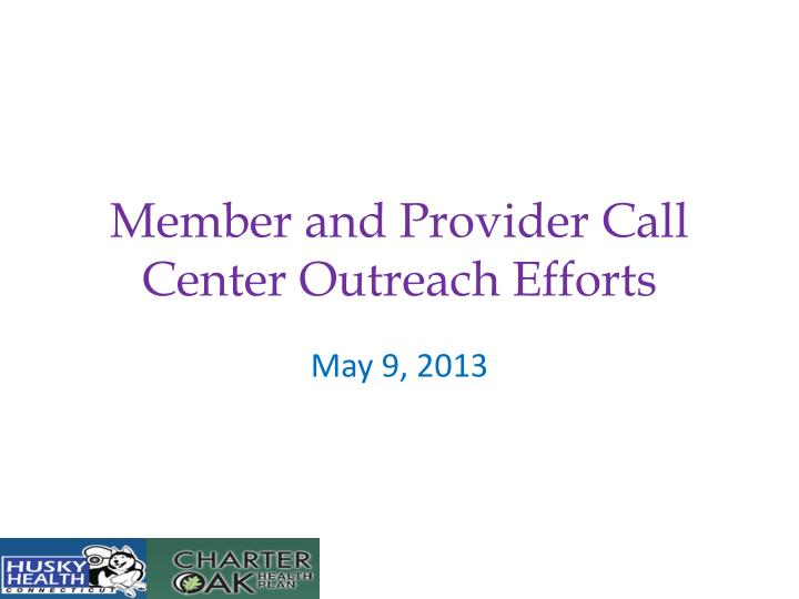 Member and Provider Call Center Outreach Efforts