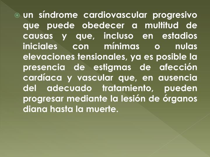 un síndrome cardiovascular progresivo que puede obedecer a multitud de causas y que, incluso en estadios