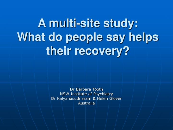 A multi site study what do people say helps their recovery