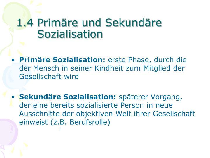 1.4 Primäre und Sekundäre Sozialisation