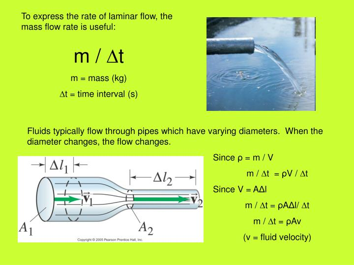To express the rate of laminar flow, the mass flow rate is useful: