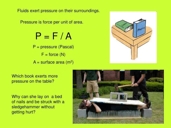 Fluids exert pressure on their surroundings.