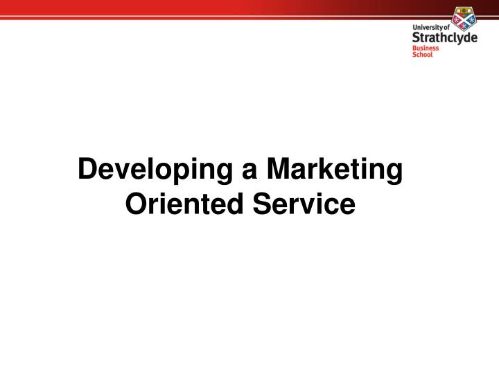 Developing a Marketing Oriented Service