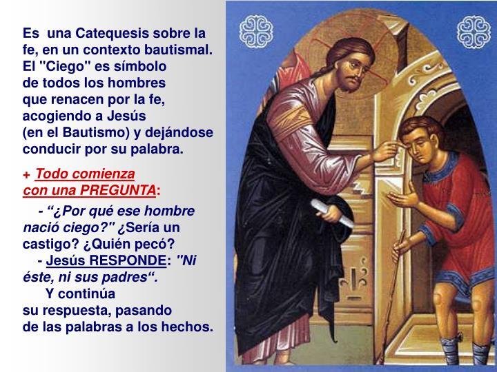 Es  una Catequesis sobre la fe, en un contexto bautismal.