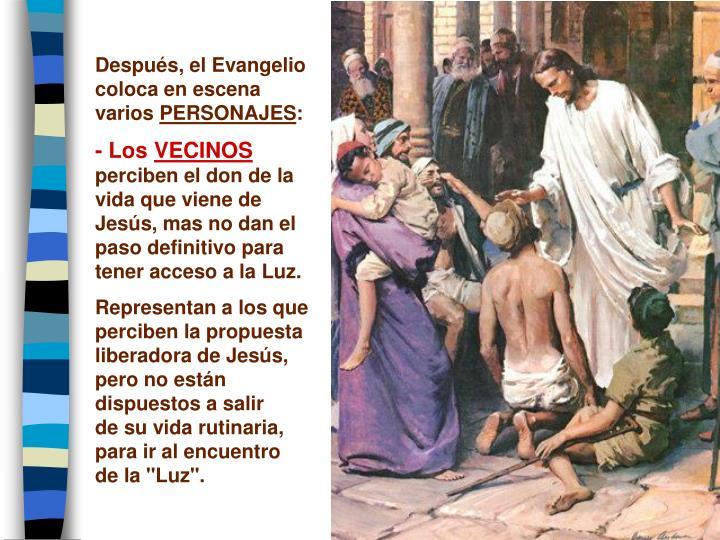 Después, el Evangelio coloca en escena varios