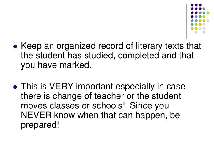 Keep an organized record of literary texts that the student has studied, completed and that you have marked.