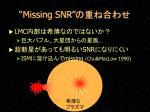 missing snr