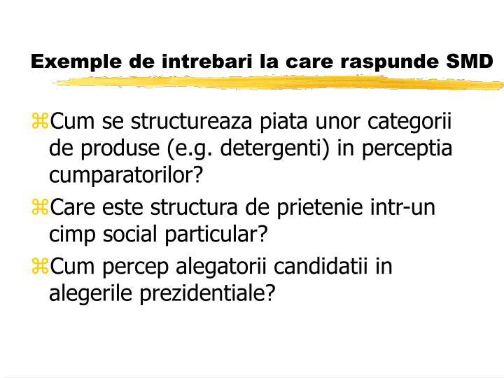 Exemple de intrebari la care raspunde SMD
