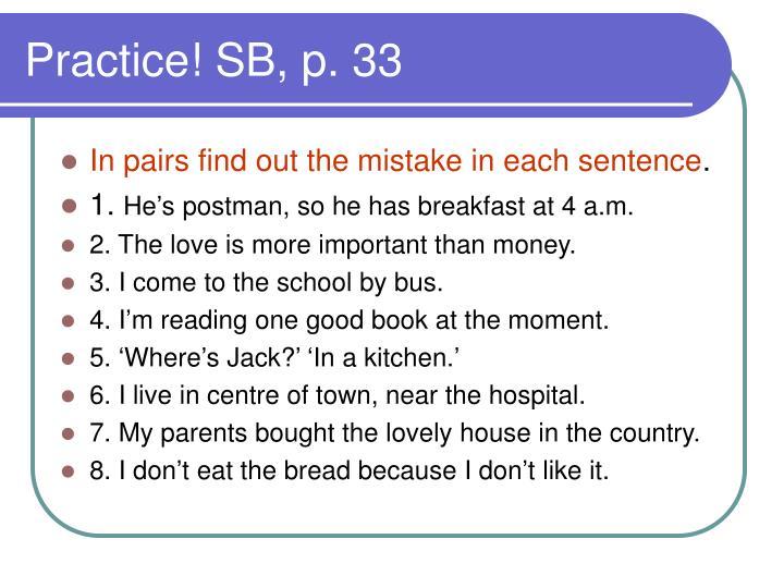Practice! SB, p. 33