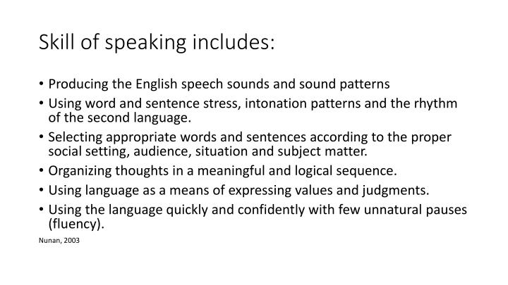 Skill of speaking includes: